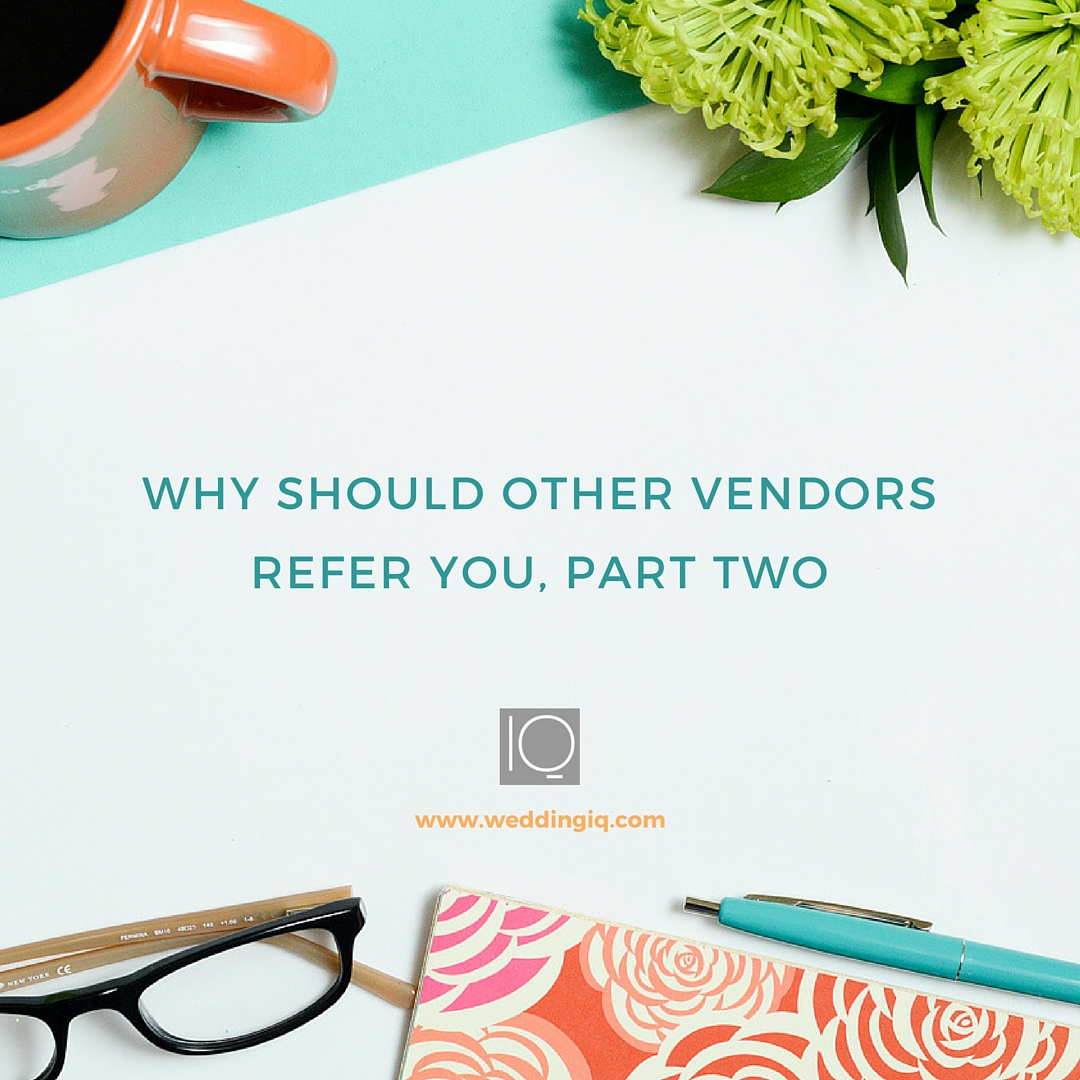 Why Should Other Vendors Refer You, Part Two