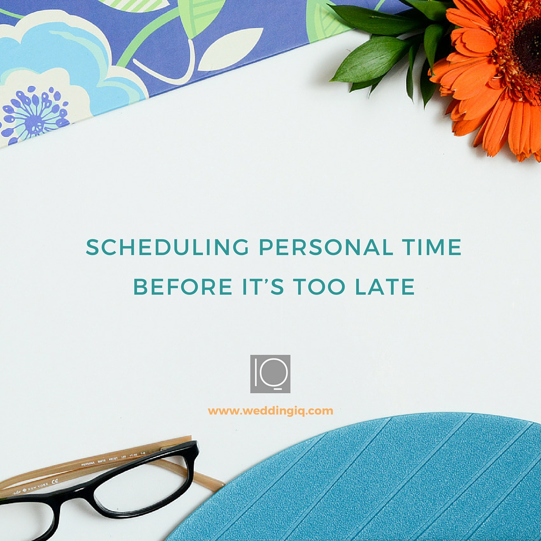 WeddingIQ Blog - Scheduling Personal Time Before It's Too Late