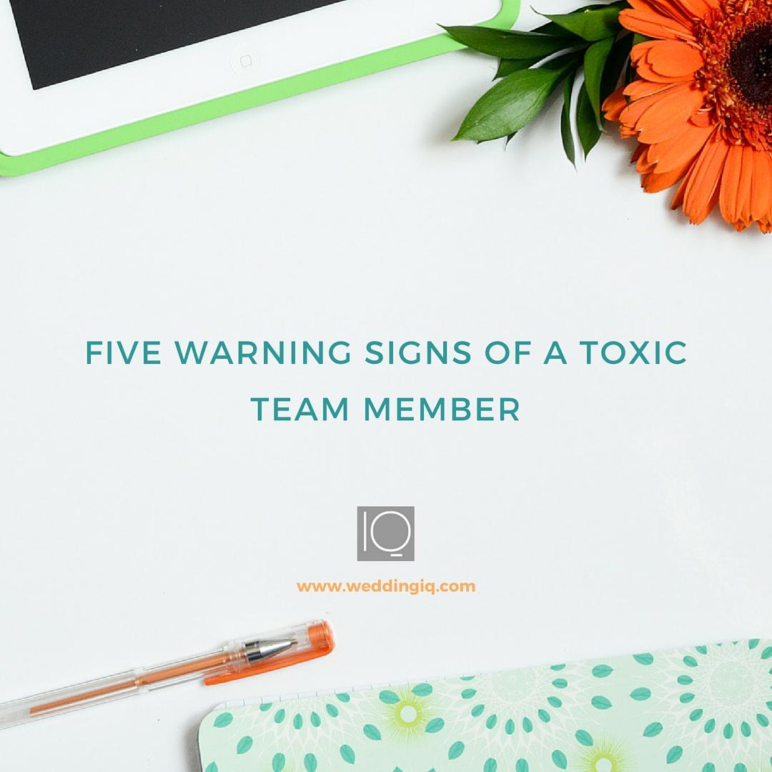 WeddingIQ Blog - Five Warning Signs of A Toxic Team Member