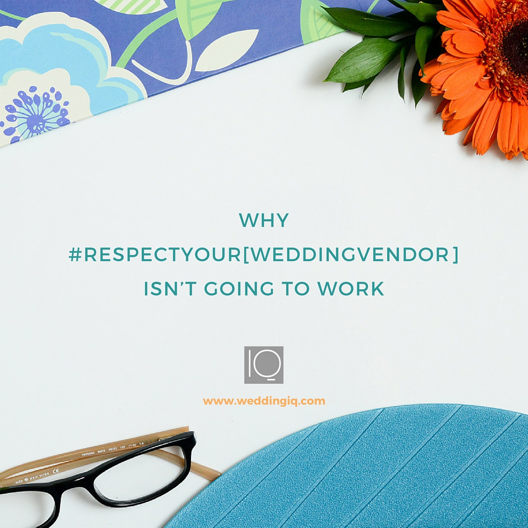 WeddingIQ Blog - Why #respectyour[weddingvendor] Isn't Going to Work