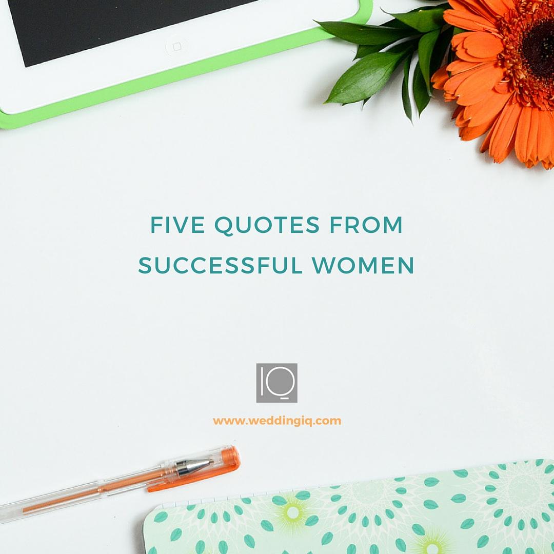 WeddingIQ Blog - Five Quotes From Successful Women