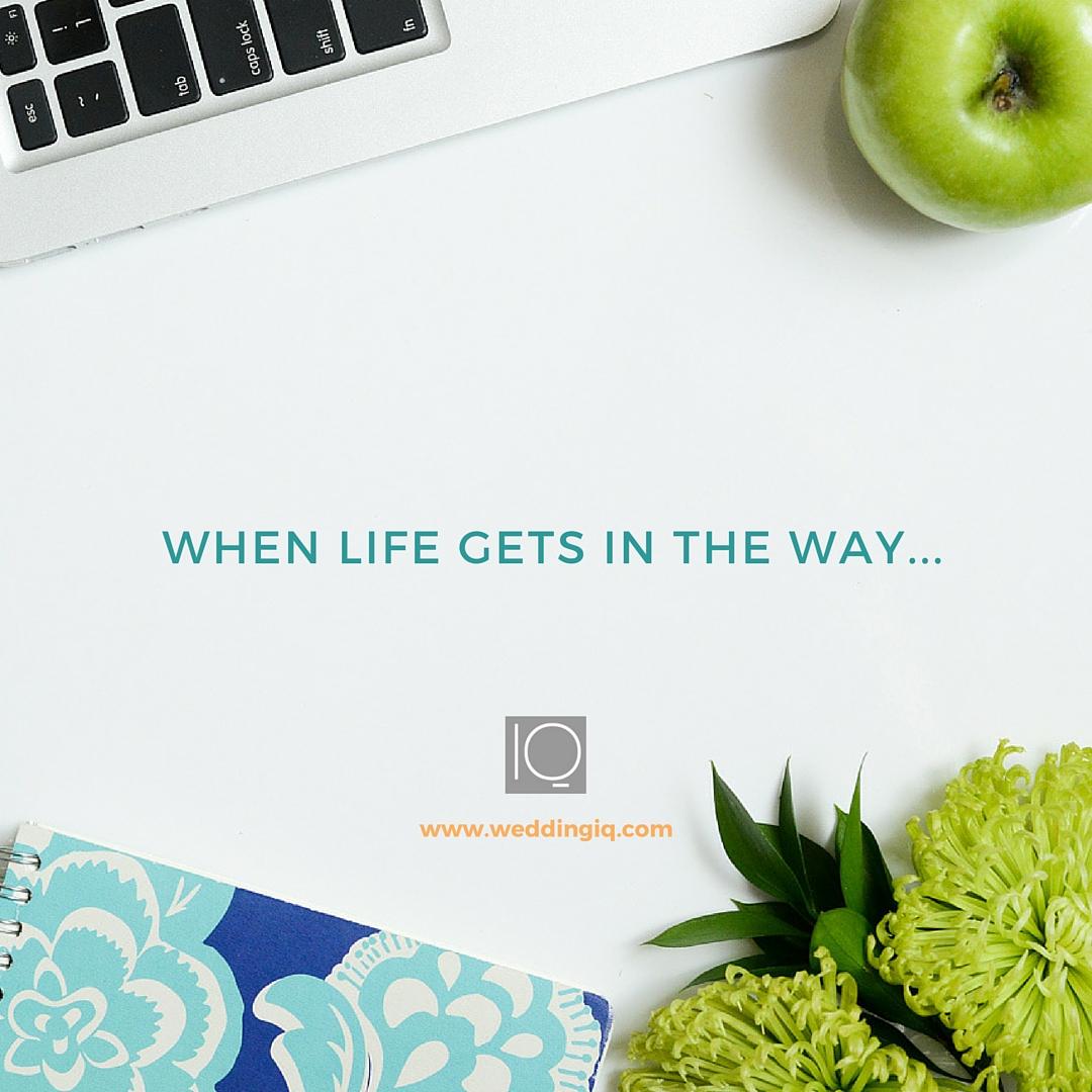 WeddingIQ Blog - When Life Gets in the Way