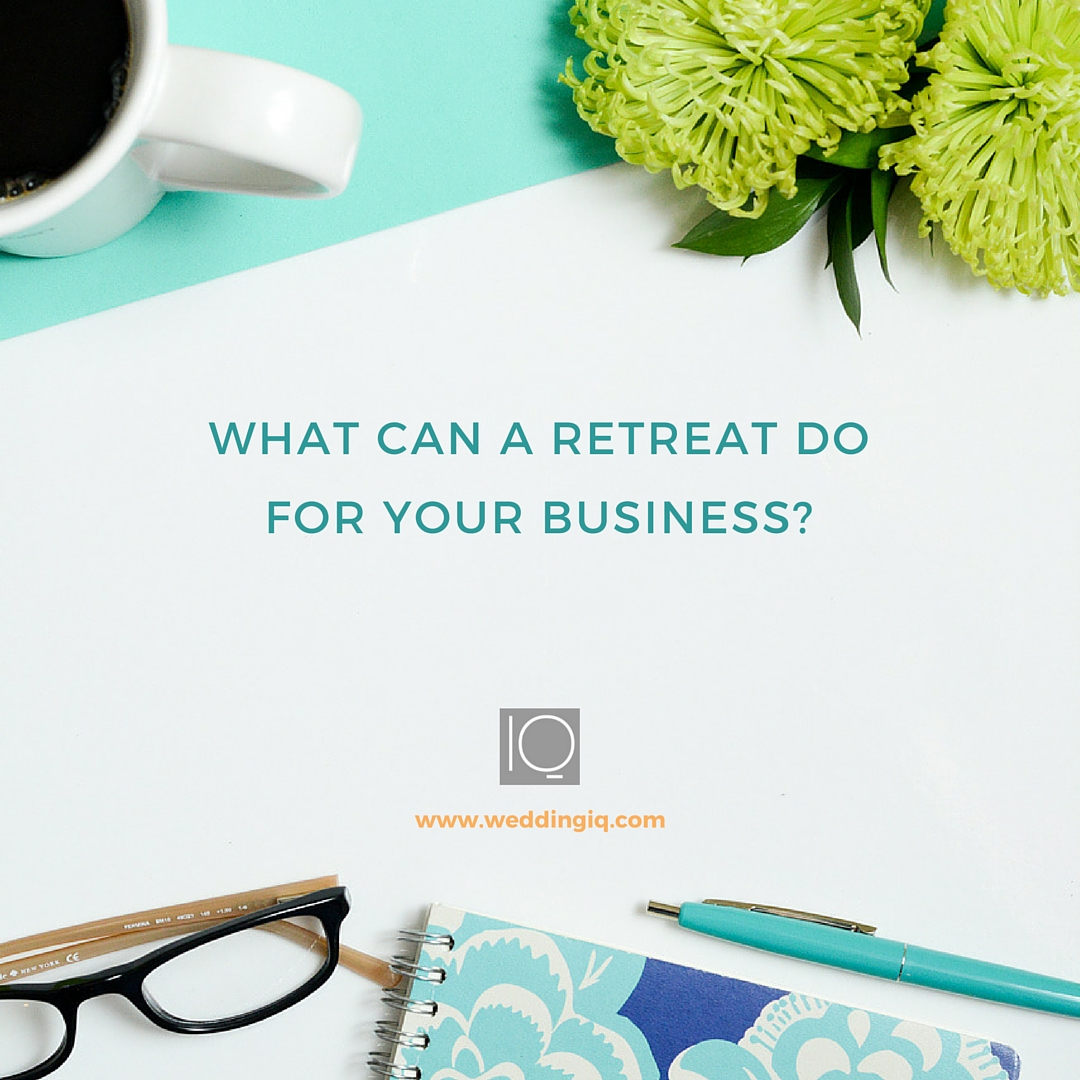 WeddingIQ Blog - What Can a Retreat Do For Your Business?