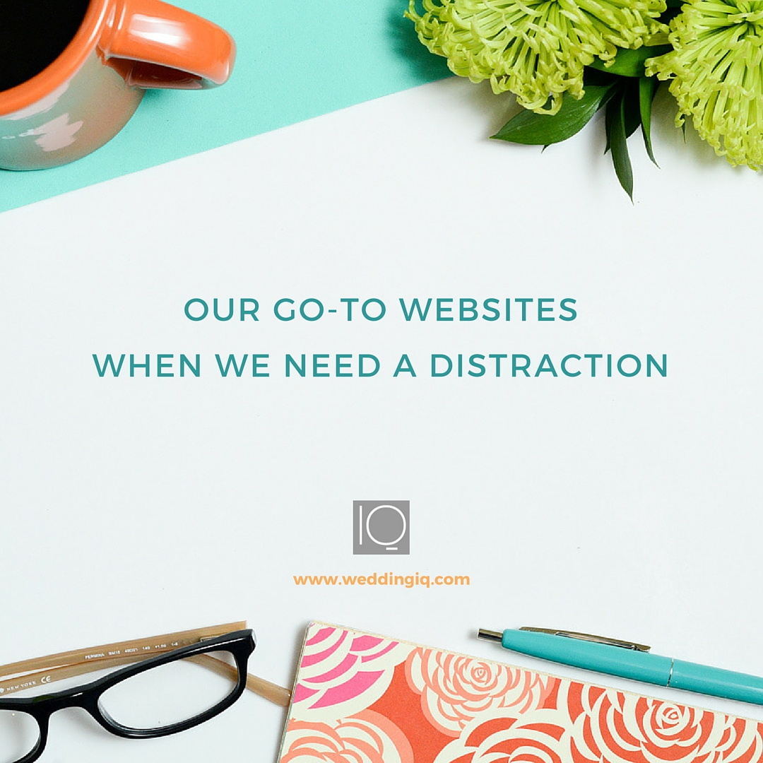 WeddingIQ Blog - Fun Friday Our Go-To Websites When We Need a Distraction