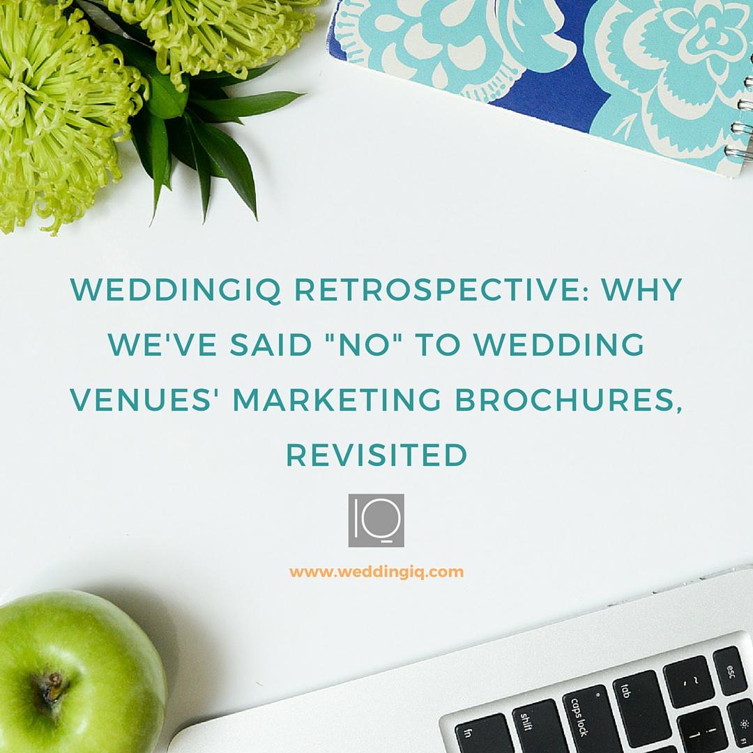 "WeddingIQ Blog - Why We've Said ""No"" to Wedding Venues' Marketing Brochures, Revisited"