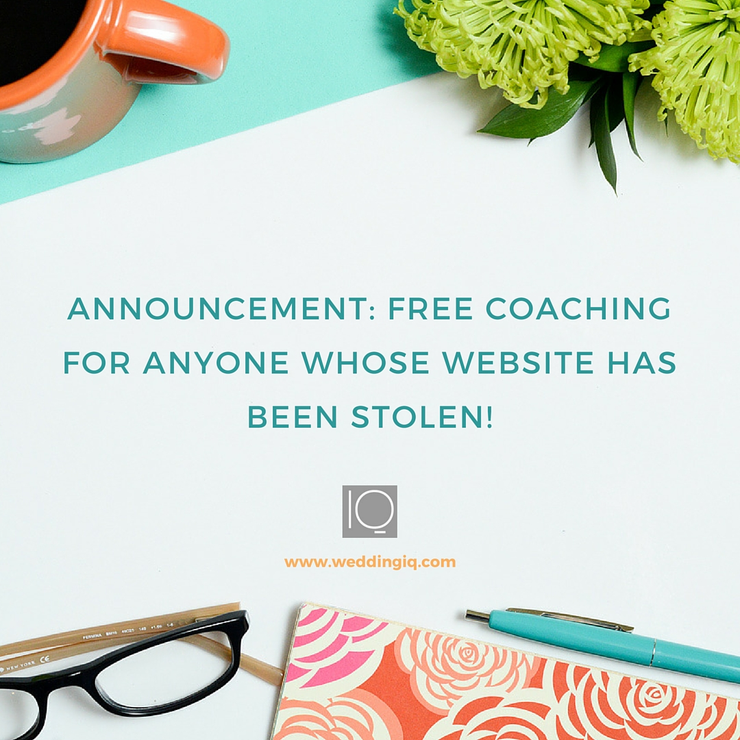 WeddingIQ Blog - Announcement: Free Coaching for Anyone Whose Website Has Been Stolen!