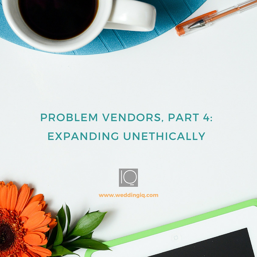 WeddingIQ Blog - Problem Vendors, Part 4: Expanding Unethically