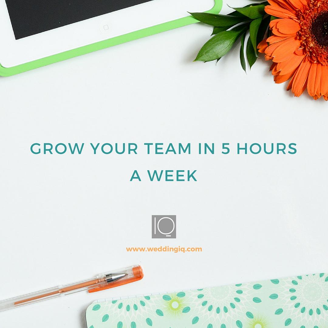 WeddingIQ Blog - Grow Your Team in 5 Hours a Week