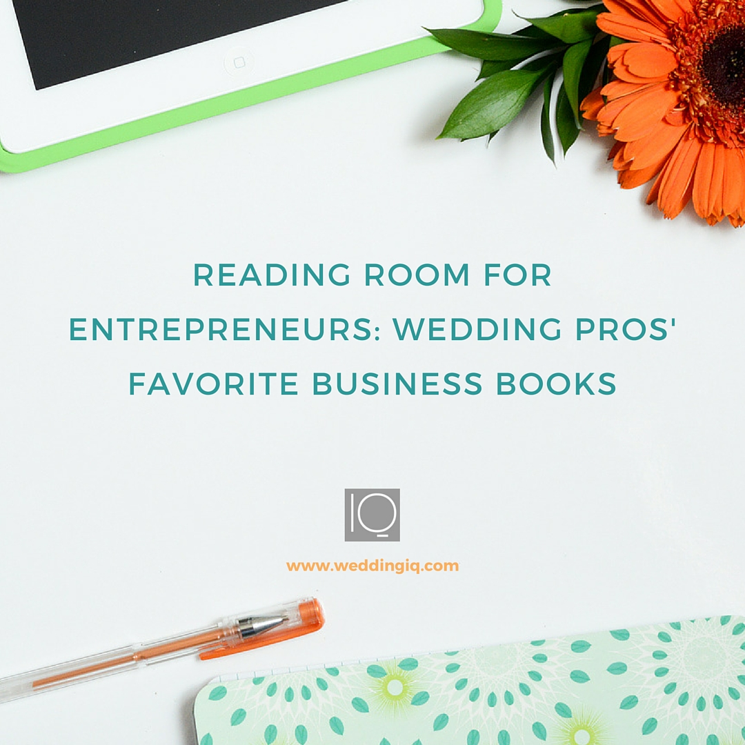 WeddingIQ Blog - Reading Room for Entrepreneurs - Wedding Pros' Favorite Business Books