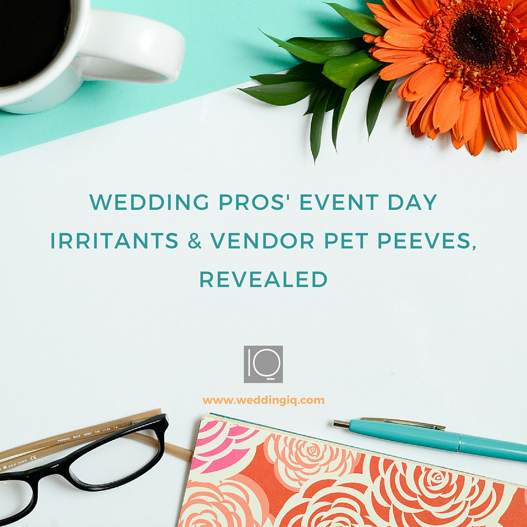 WeddingIQ Blog - Wedding Pros' Event Day Irritants & Vendor Pet Peeves, Revealed