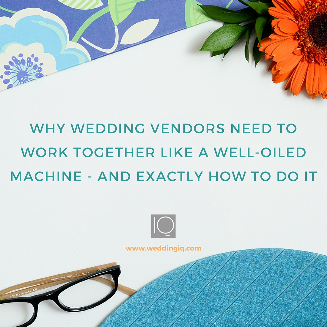 WeddingIQ Blog - Why Wedding Vendors Need to Work Together Like a Well-Oiled Machine - and Exactly How to Do It
