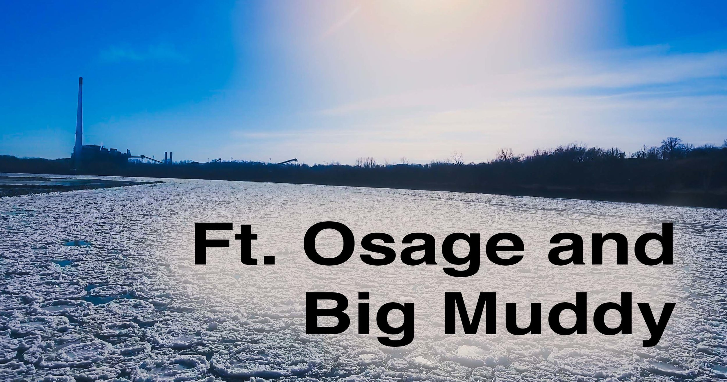 Ft Osage and Big Muddy