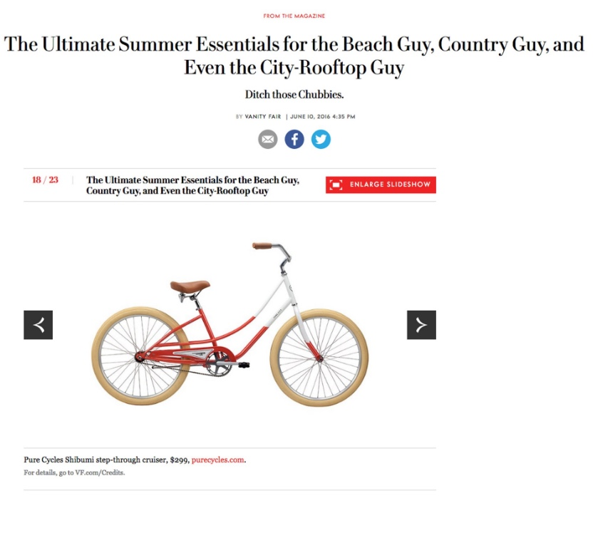 Vanity Fair put together their Ultimate Summer Essential list, and just like us, they don't think anyone should have to struggle through the season without a  cruiser !There's no better way to beat the heat (and earn that perfect tan) than a cruise along the beach with the wind in your hair and the sun on your face. VF likes the  Shibumi , which cruiser's your favorite?