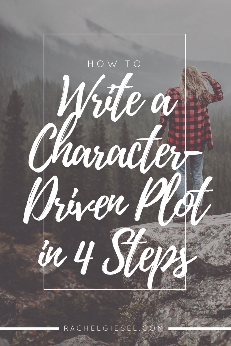 How to Write a Character-Driven Plot in 4 Steps — Rachel