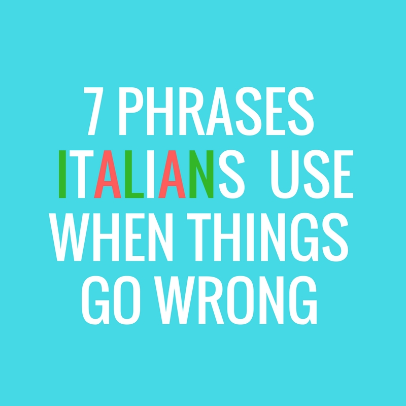 47: Seven phrases Italians use when things go wrong — Living