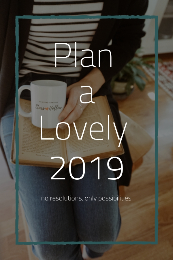 Plan a lovely 2019. Thinking over 2019; it is such a wonderful blank slate. So many possibilities of memories made, and goals fulfilled, and times with friends and family. #makinggoals #2019goals #planningahead #makememories