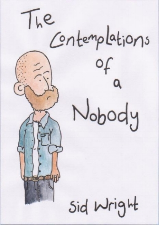 The Contemplations of a Nobody by Sid Wright sidwright.co.uk