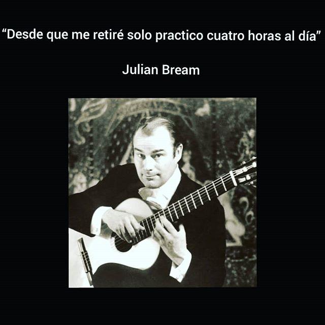 """""""Desde que me retiré solo practico cuatro horas al día"""" ~ Julian Bream"""