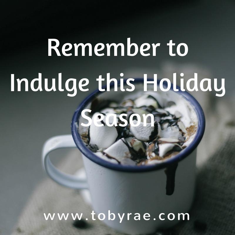 Remember to Indulge this Holiday Season.jpg
