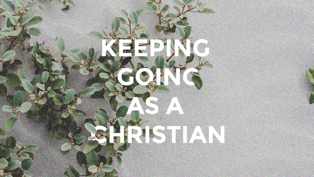 Keeping+Going+As+A+Christian.jpg