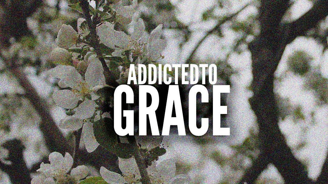 Addicted+To+Grace+-+6.jpg
