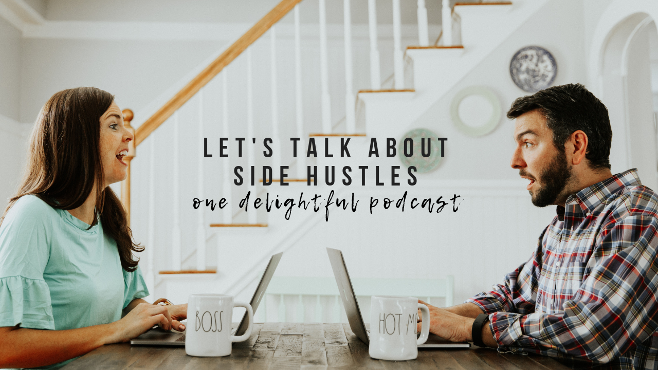 side hustles / being an entrepreneur / one delightful podcast