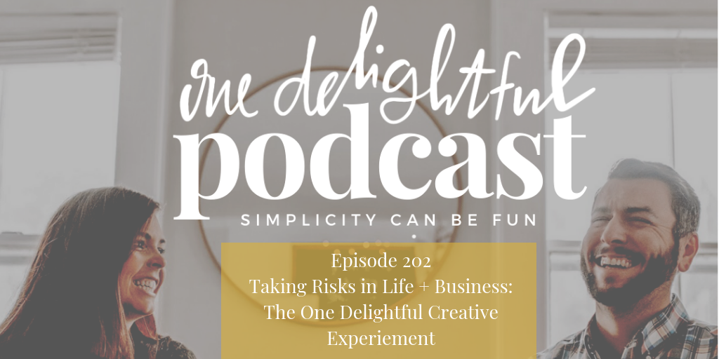 Taking Risks in Life + Business // One Delightful Podcast #202