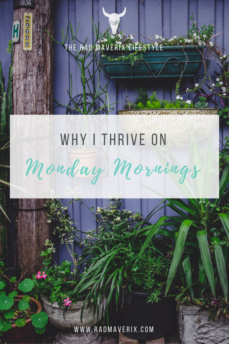 Why I Thrive On Monday Mornings