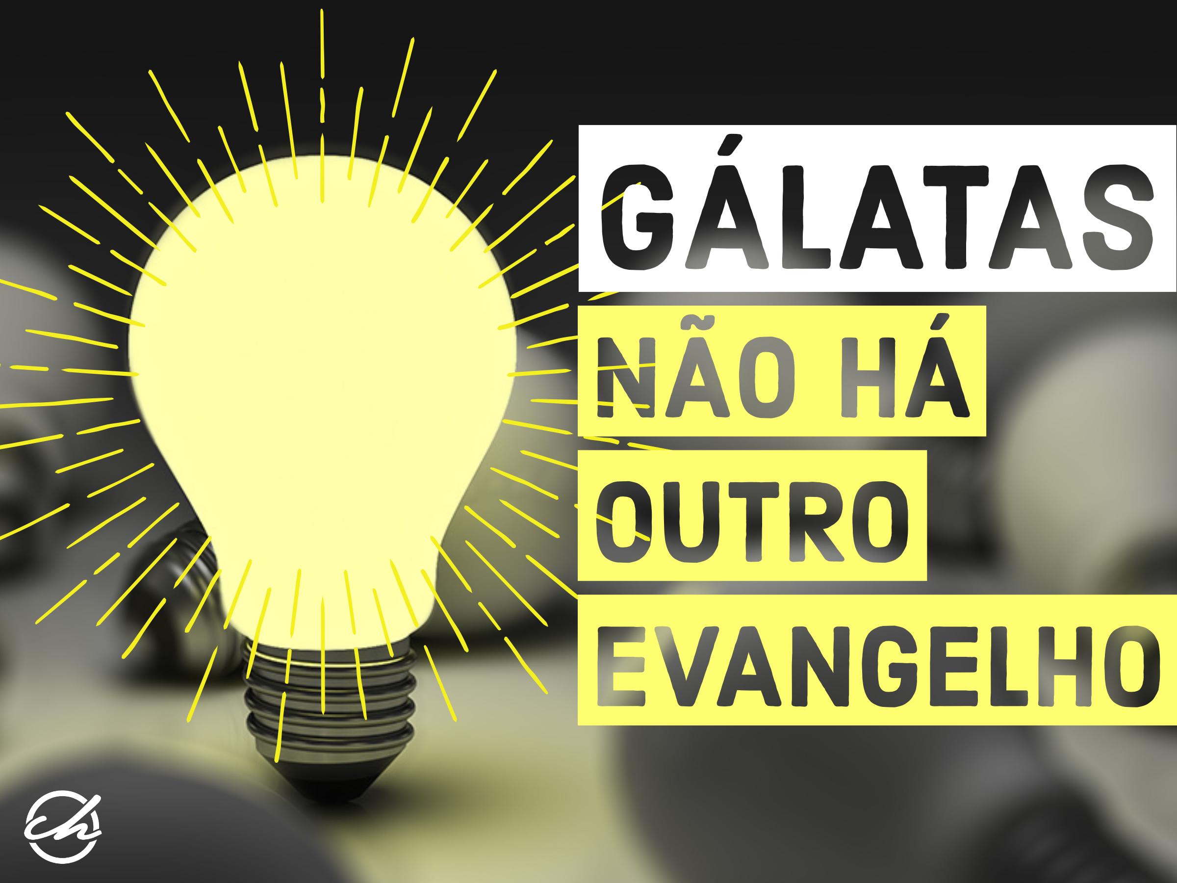 Gálatas - Não há Outro Evangelho 2018 - título.jpg