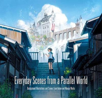 Everyday Scenes from a Parallel World   Background Illustrations and Scenes from Anime and Manga Works   Released February 1, 2018