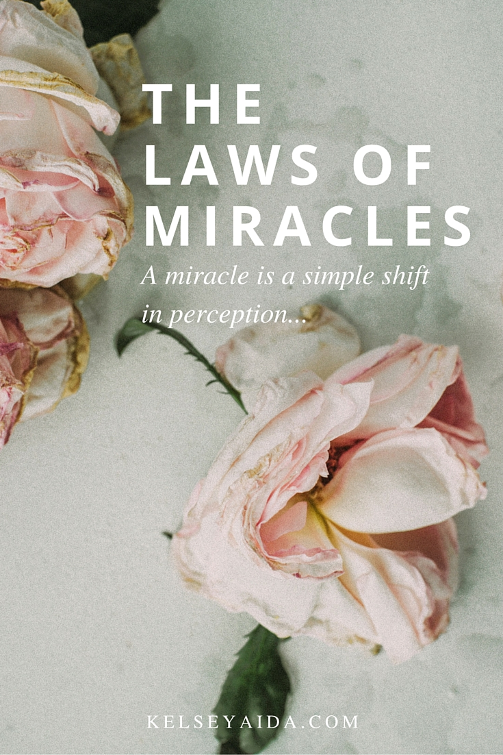 The Laws of Miracles: Whenever we choose love over fear, that is a miracle!