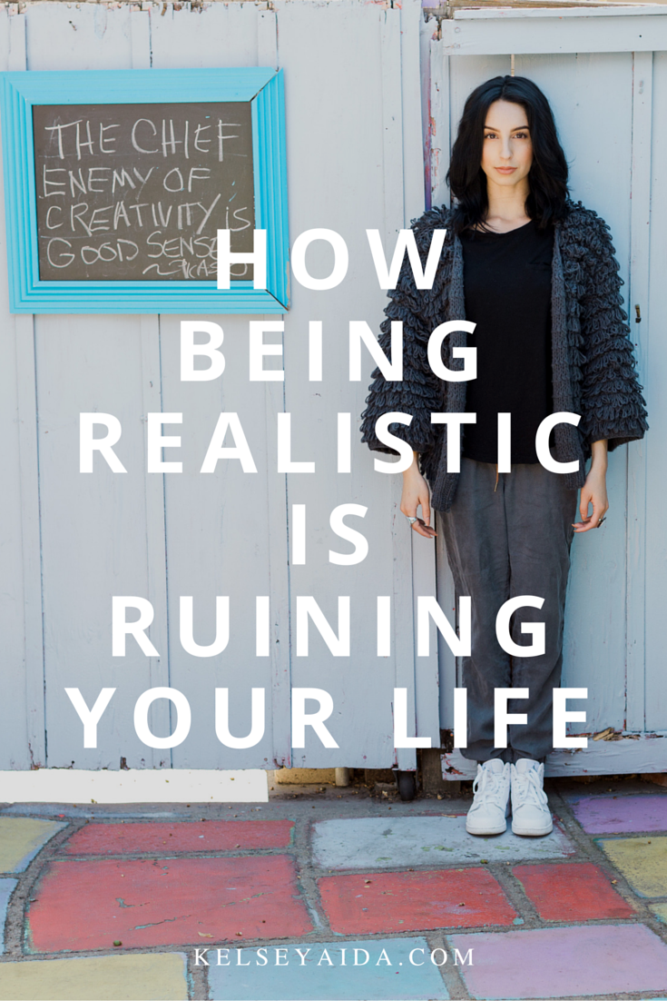 How Being Realistic is Ruining Your Life