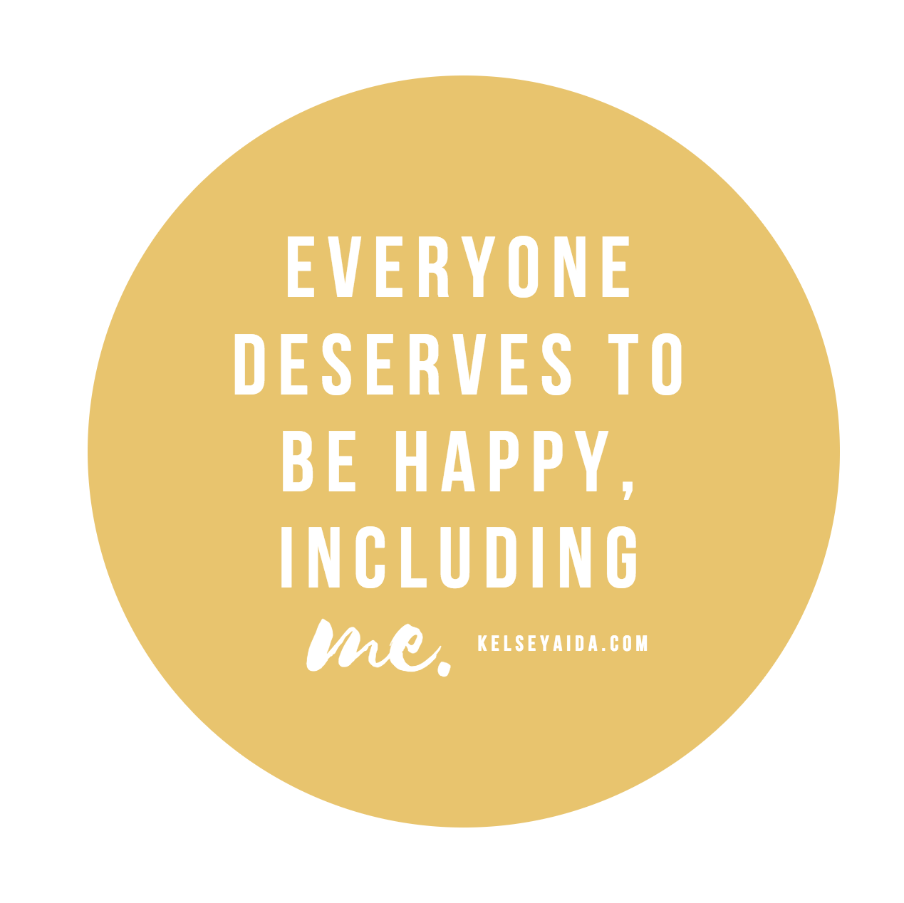 Positive Affirmation: Everyone deserves to be happy, including me.