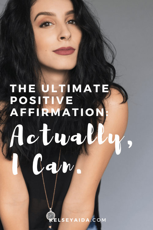 The Ultimate Positive Affirmation: Actually, I Can.