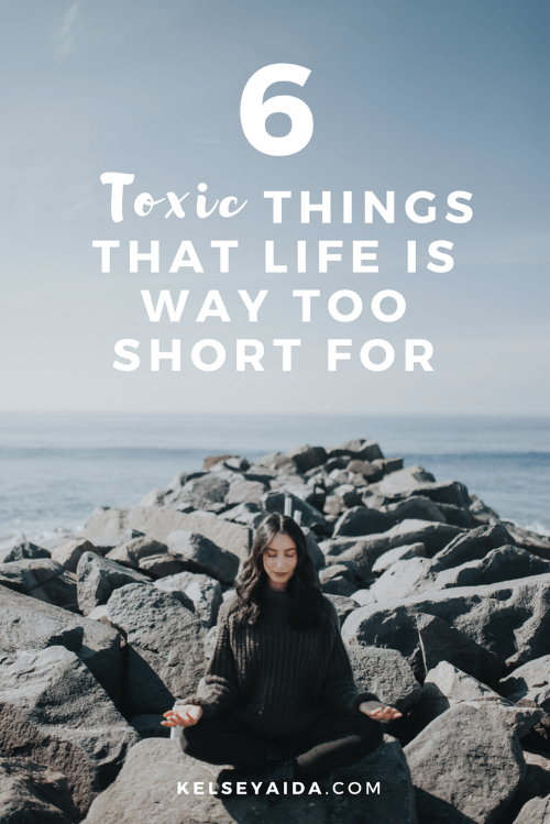 6 Toxic Things That Life Is Way Too Short For