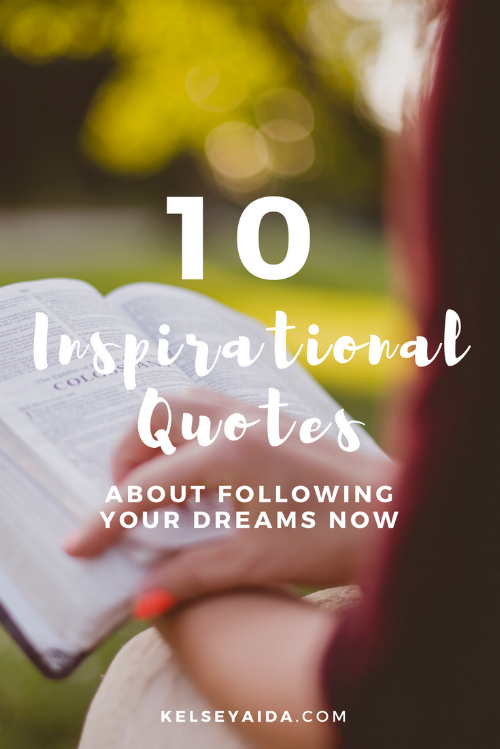 10 Inspirational Quotes About Following Your Dreams Now!