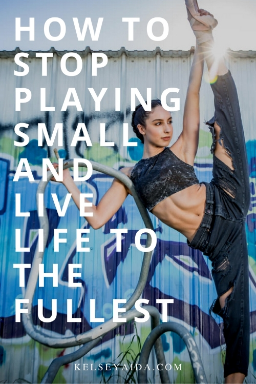 How to Stop Playing Small and Live Life to the Fullest