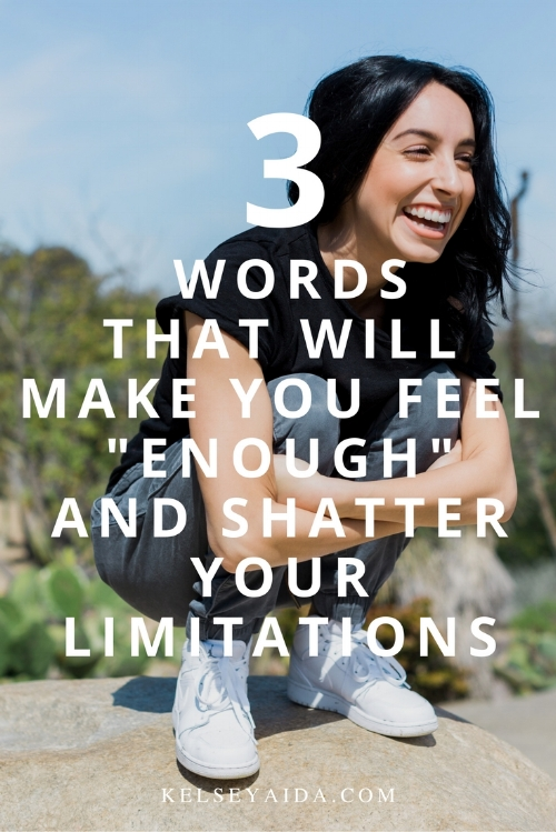 """3 Words That Will Make You Feel """"Enough"""" and Shatter Your Limitations"""
