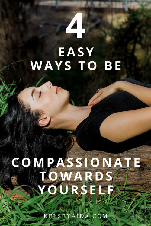 4 Easy Ways to Be Compassionate Towards Yourself