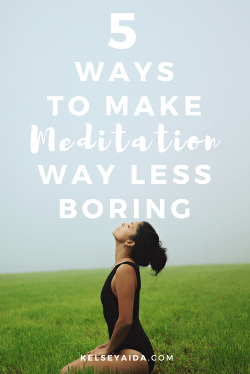 5 Ways to Make Meditation Way Less Boring