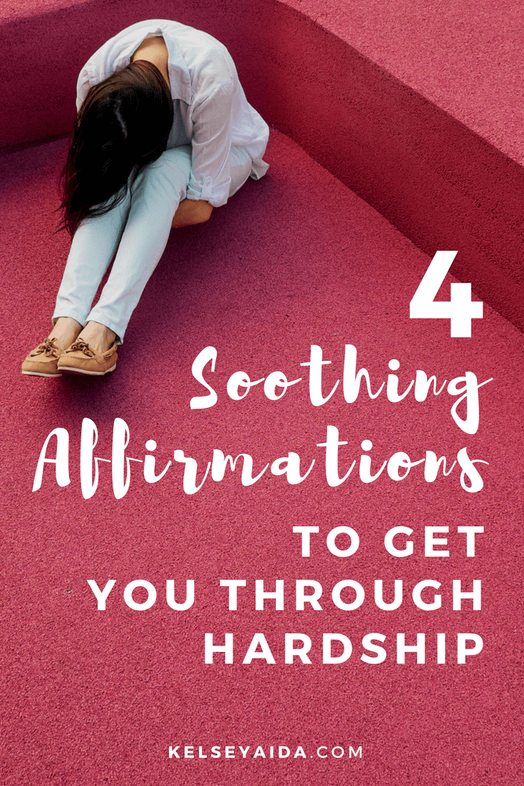 4 Soothing Affirmations to Get You Through Hardship