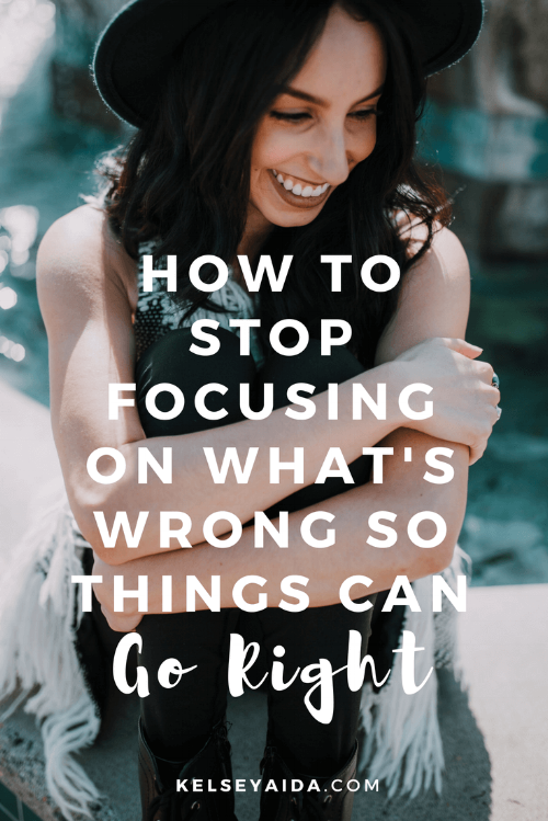 How to Stop Focusing on What's Wrong so Things Can Go Right