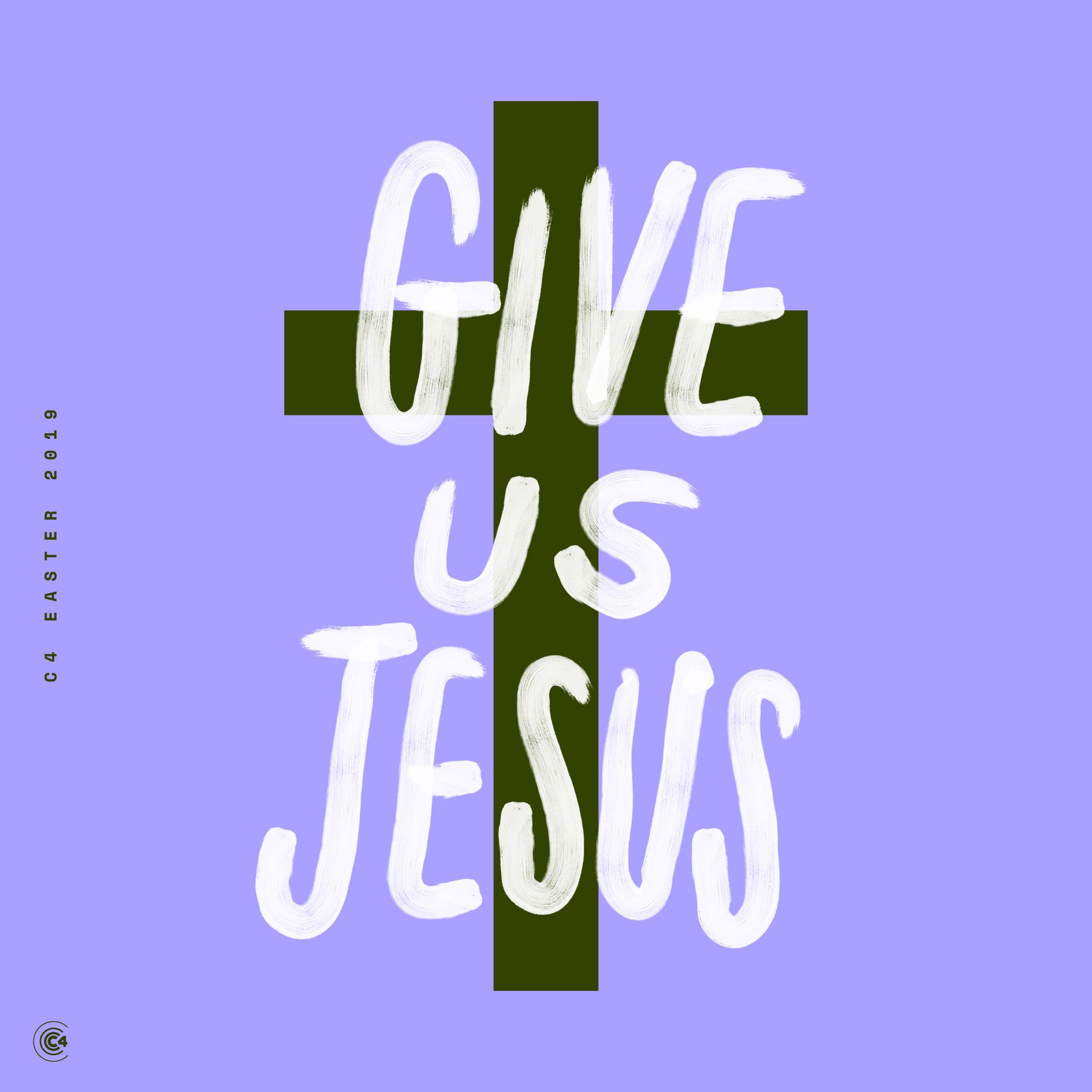 C4-Easter-Give-Us-Jesus-3.jpg