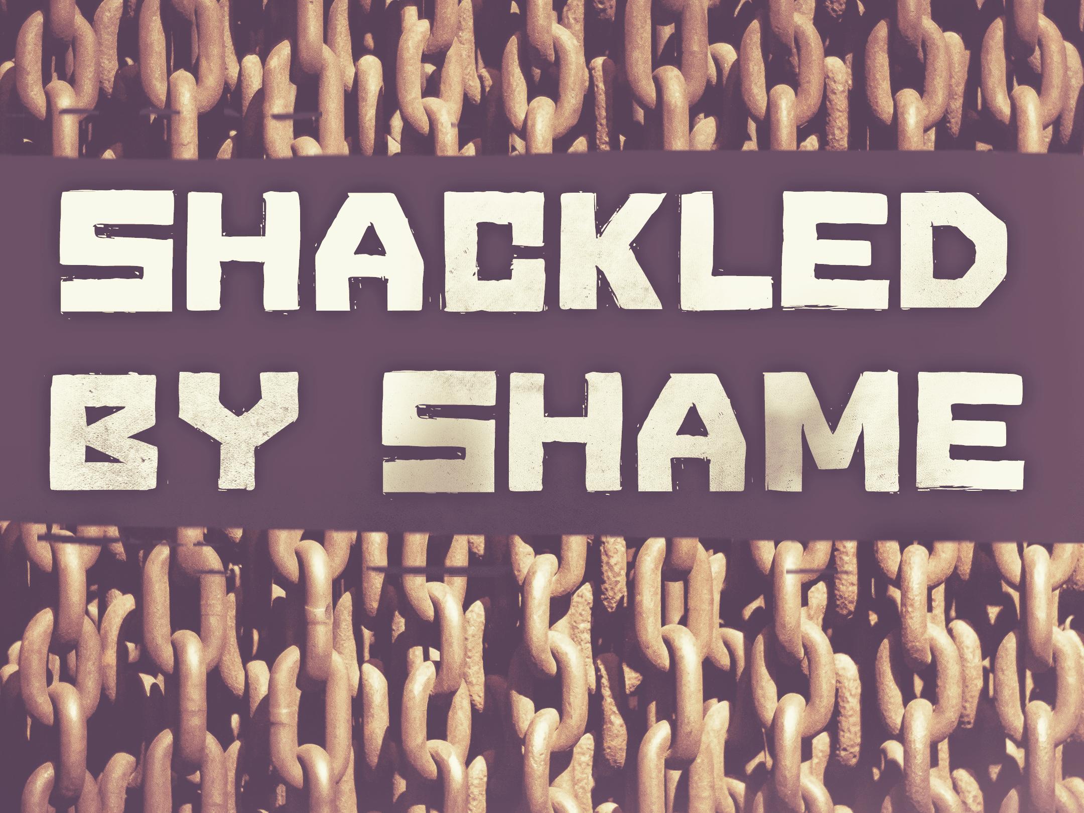 shackled by shame - TITLE.jpg