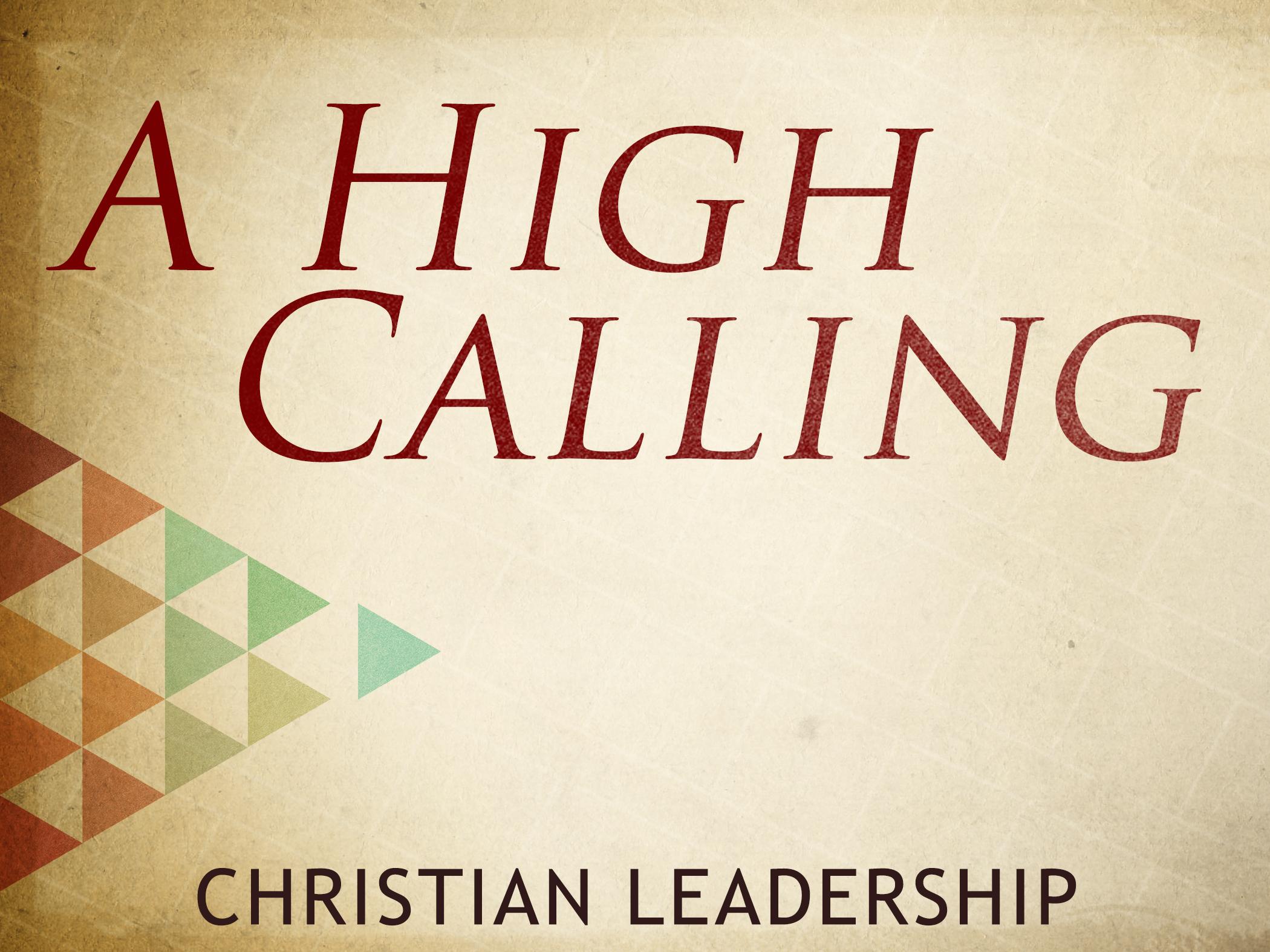 a high calling - christian leadership - TITLE.jpg