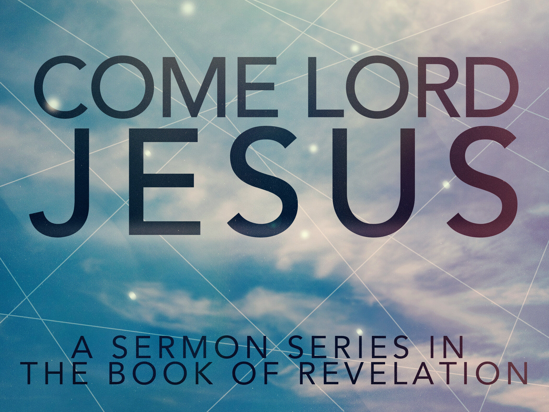 Come Lord Jesus - A series in the book of Revelation.