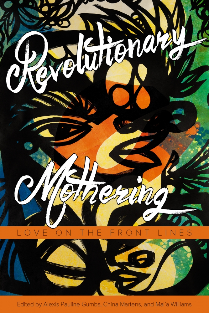 Revolutionary Mothering: Love on the Front Lines