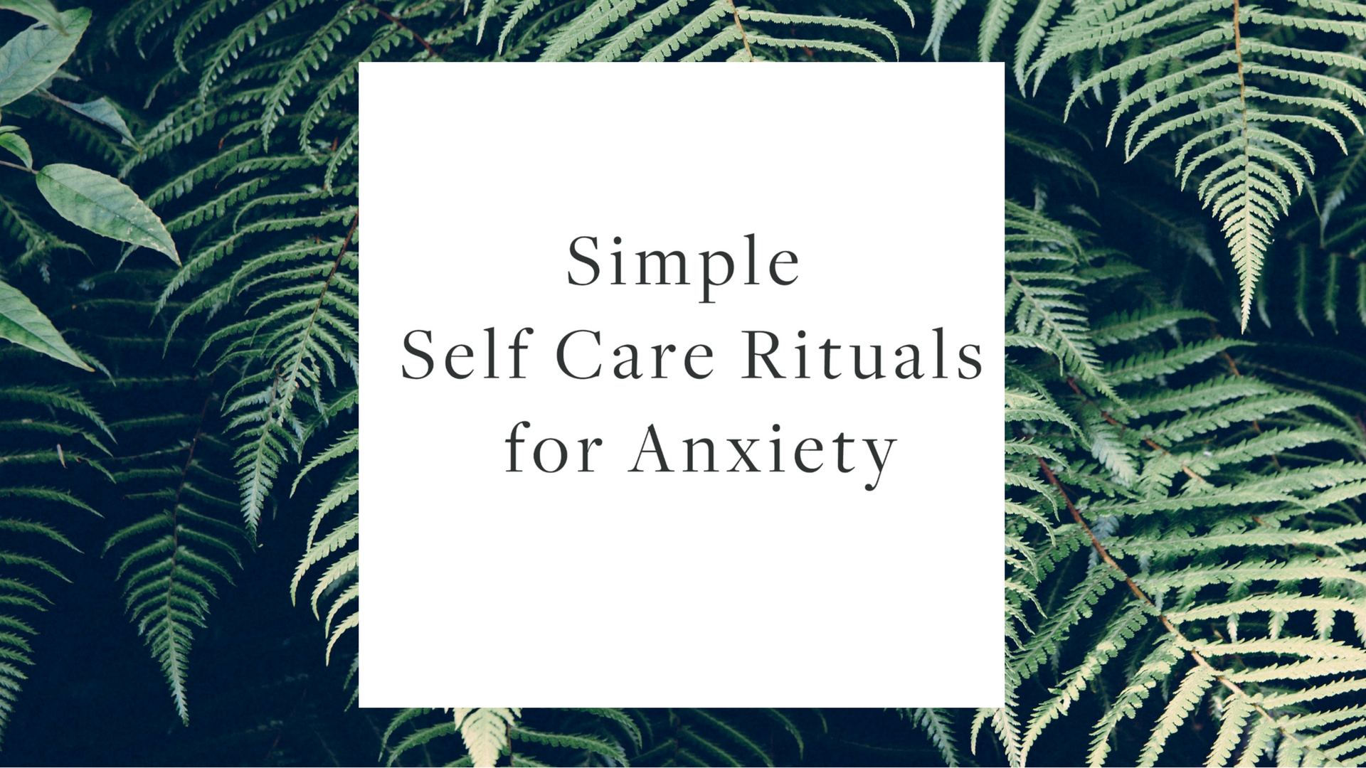 Simple Self Care Rituals for Anxiety