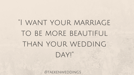 I want your marriage to be more beautiful than your wedding day.png