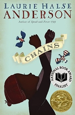 Anderson, Laurie Halse. Chains (Seeds of America #1). Simon & Schuster Books for Young Readers, 2008. 304 pp. Grades 5-8.